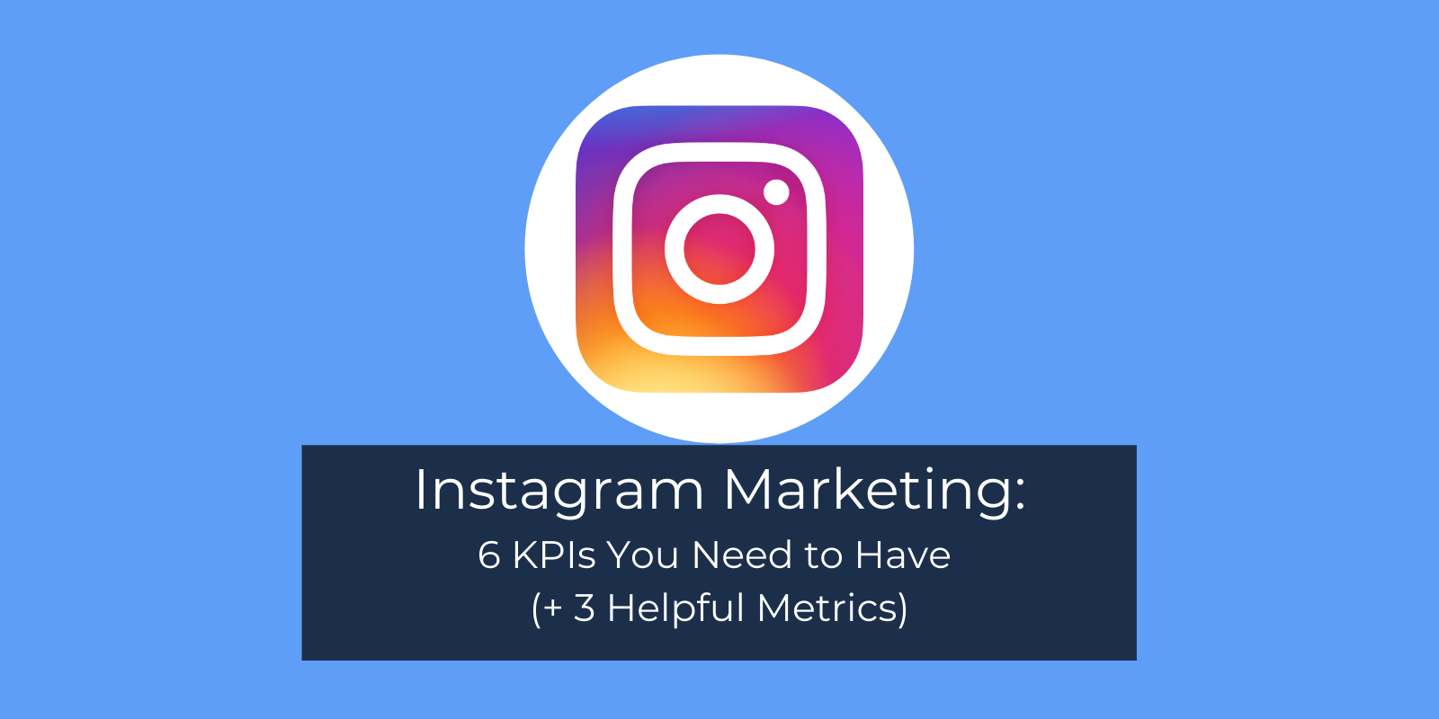 Instagram Marketing: 6 KPIs You Need to Have (+3 Helpful Metrics)
