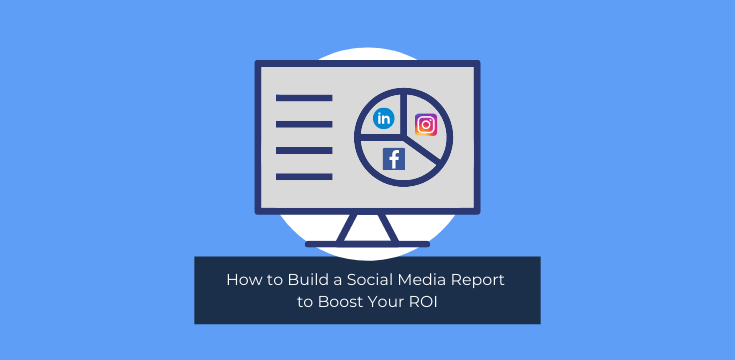 How to Build a Social Media Report to Boost Your ROI