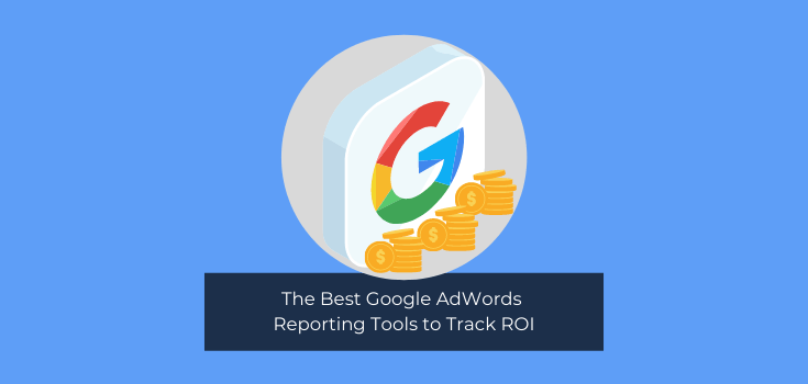 The Best Google AdWords Reporting Tools to Track ROI
