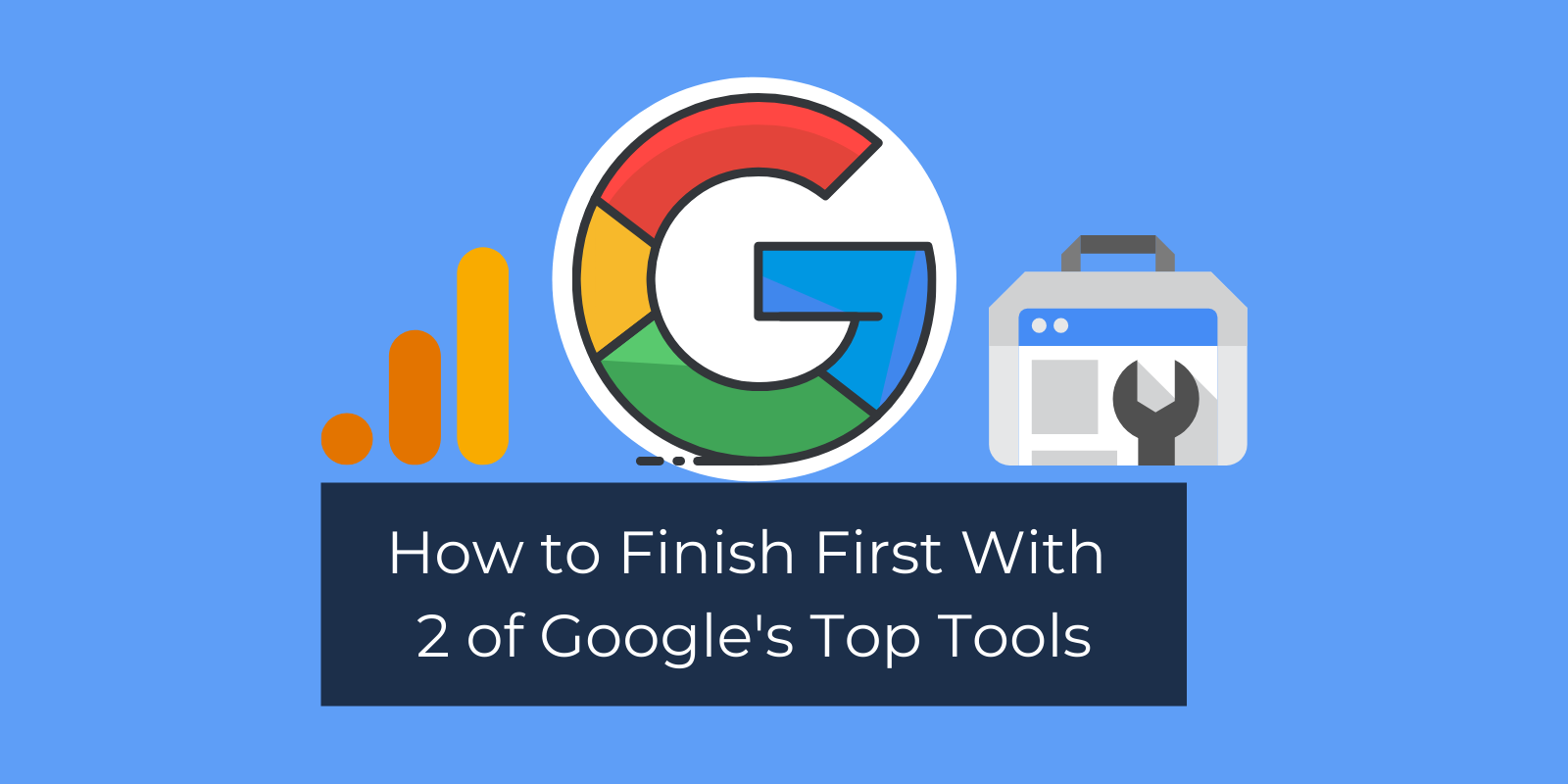 How to Finish First With 2 of Google's Top Tools
