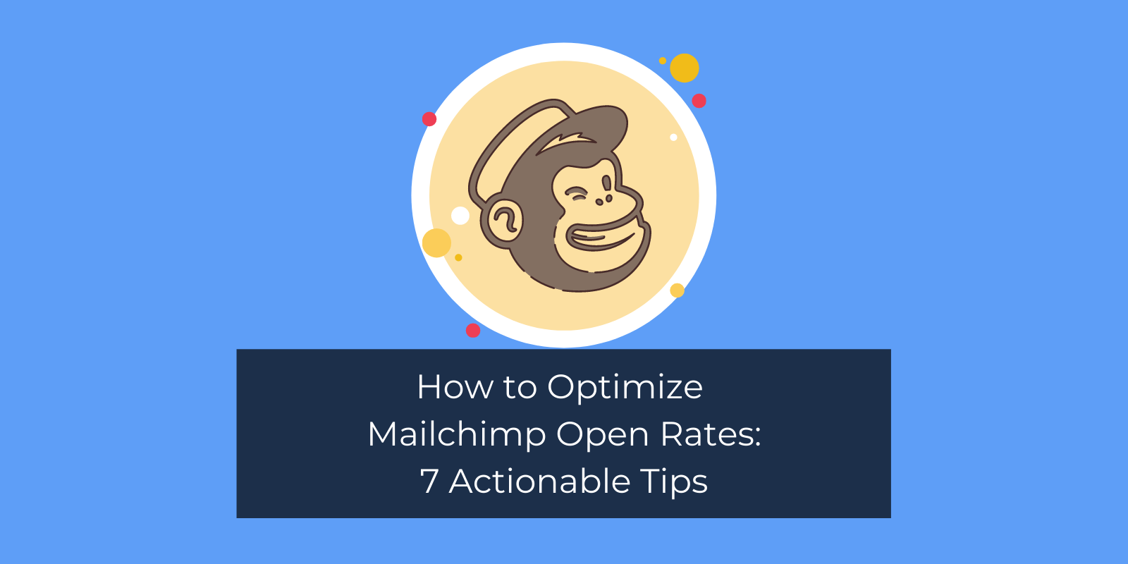 How to Optimize Mailchimp Open Rates: 7 Actionable Tips