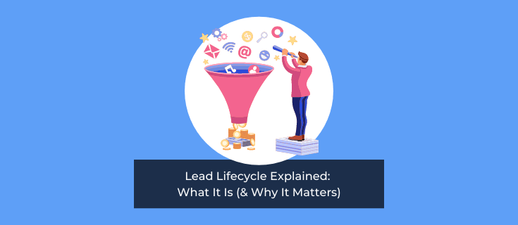 Lead Lifecycle Explained: What It Is (& Why It Matters)