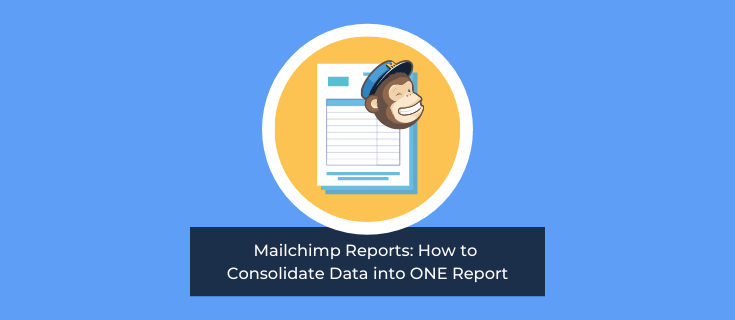 Mailchimp Reports: How to Consolidate Data into ONE Report