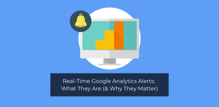 Real-Time Google Analytics Alerts: What They Are (& Why They Matter)