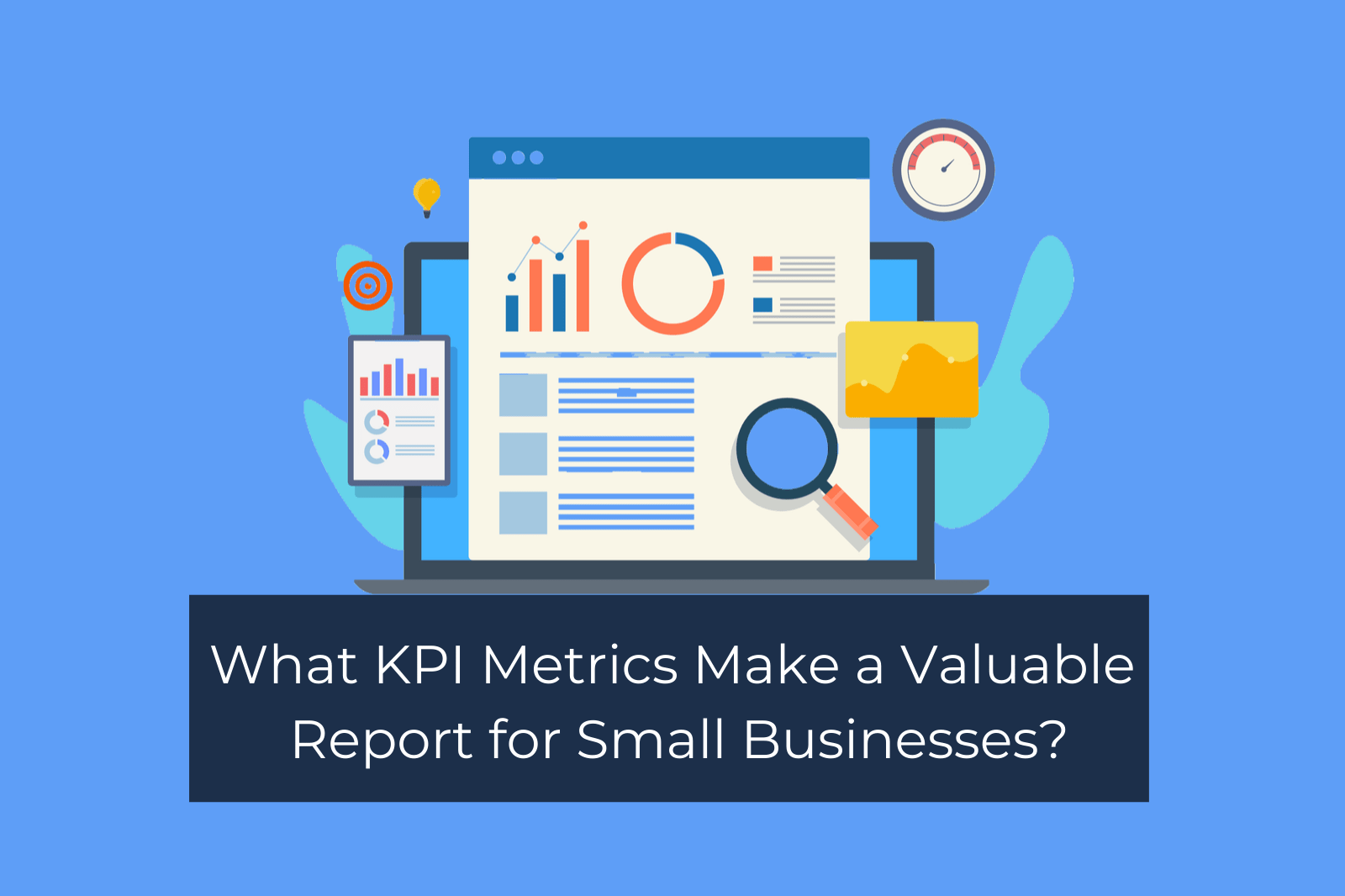 What KPI Metrics Make a Valuable Report for Small Business?