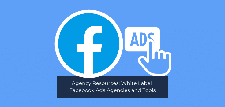 Agency Resources: White Label Facebook Ads Agencies and Tools